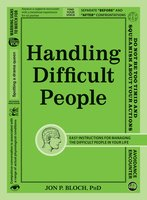 Handling Difficult People: Easy Instructions for Managing the Difficult People in Your Life - Jon P Bloch