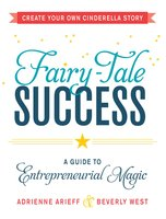 Fairy-Tale Success: A Guide to Entrepreneurial Magic - Adrienne Arieff, Beverly West