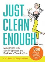 Just Clean Enough: Home Organization in an Imperfect World - Jenny Schroedel,I.B. Caruso