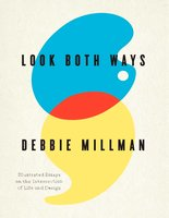 Look Both Ways: Illustrated Essays on the Intersection of Life and Design - Debbie Millman