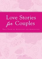 Love Stories for Couples: True tales of affection and admiration - Colleen Sell