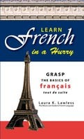 Learn French In A Hurry: Grasp the Basics of Francais Tout De Suite - Laura K Lawless