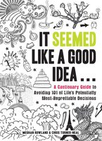 It Seemed Like a Good Idea...: A Cautionary Guide to Avoiding 101 of Life's Potentially Most-Regrettable Decisions - Meghan Rowland, Chris Turner-Neal