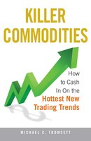Killer Commodities: How to Cash in on the Hottest New Trading Trends - Michael C Thomsett