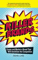 Killer Brands: Create and Market a Brand That Will Annihilate the Competition - Frank Lane