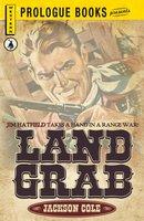 Land Grab: Jim Hatfield takes a hand in a range war! - Jackson cole