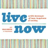 Live Now: Artful Messages of Hope, Happiness & Healing - Eric Smith