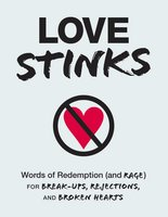 Love Stinks: Words of Redemption (and Rage) for Break-Ups, Rejections, and Broken Hearts - Adams Media
