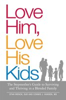 Love Him, Love His Kids: The Stepmother's Guide to Surviving and Thriving in a Blended Family - Stan Wenck, Connie J. Hansen