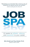 Job Spa: 12 Weeks to Refresh, Refocus, and Recommit to Your Career - Milo Sindell, Thuy Sindell