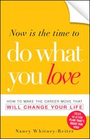 Now is the Time to Do What You Love: How to Make the Career Move that Will Change Your Life - Nancy Whitney-Reiter