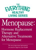 Menopause: Hormone Replacement Therapy and Alternative Treatments for Menopause - Adams Media