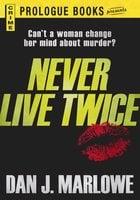 Never Live Twice - Dan J Marlowe