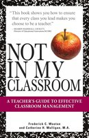 Not In My Classroom!: A Teacher's Guide to Effective Classroom Management - Frederick C Wootan, Catherine H. Mulligan