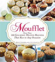 Moufflet: More Than 100 Gourmet Muffin Recipes That Rise to Any Occasion - Kelly Jaggers
