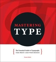 Mastering Type: The Essential Guide to Typography for Print and Web Design - Denise Bosler