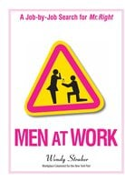 Men At Work: A Job-by-Job Search for Mr. Right - Wendy Straker