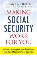 Making Social Security Work for You: Advice, Strategies, and Timelines That Can Maximize Your Benefits - Emily Guy Birken