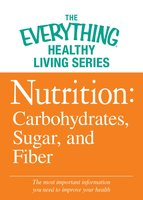 Nutrition: Carbohydrates, Sugar, and Fiber - Adams Media