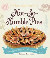 Not-So-Humble Pies: An iconic dessert, all dressed up - Kelly Jaggers