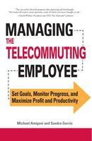 Managing the Telecommuting Employee: Set Goals, Monitor Progress, and Maximize Profit and Productivity - Michael Amigoni, Sandra Gurvis