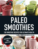 Paleo Smoothies: 150 Smoothie Recipes for Ultimate Health - Mariel Lewis