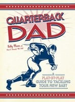 Quarterback Dad: A Play by Play Guide to Tackling Your New Baby - Alison D. Schonwald, Bobby Mercer