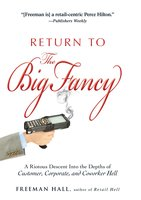 Return to the Big Fancy: A Riotous Descent Into the Depths of Customer, Corporate, and Coworker Hell - Freeman Hall