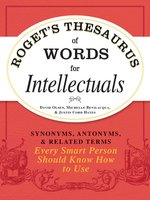 Roget's Thesaurus of Words for Intellectuals: Synonyms, Antonyms, and Related Terms Every Smart Person Should Know How to Use - David Olsen, Justin Cord Hayes, Michelle Bevilacqua