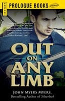Out on Any Limb: An Elizabethan Adventure - John Myers Myers
