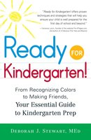 Ready for Kindergarten!: From Recognizing Colors to Making Friends, Your Essential Guide to Kindergarten Prep - Deborah J Stewart