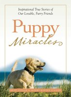 Puppy Miracles: Inspirational True Stories of Our Lovable Furry Friends - Brad Steiger, Sherry Hansen Steiger