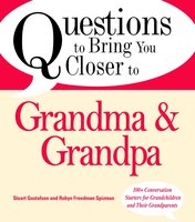 Questions to Bring You Closer to Grandma and Grandpa: 100+ Conversation Starters for Grandparents of Any Age - Stuart Gustafson, Robin Freedman Spizman