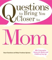 Questions to Bring You Closer to Mom: 100+ Conversation Starters for Mothers and Children of Any Age - Stuart Gustafson, Robin Freedman Spizman