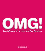 OMG!: How to Survive 101 of Life's Most F'ed Situations - Deborah Baer