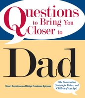Questions To Bring You Closer To Dad: 100+ Conversation Starters for Fathers and Children of Any Age! - Stuart Gustafson, Robin Freedman Spizman