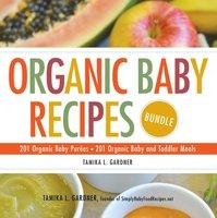 Organic Baby Recipes Bundle: 201 Organic Baby Purées - Tamika L. Gardner