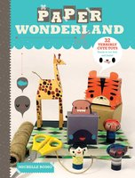 Paper Wonderland: 32 Terribly Cute Toys Ready to Cut, Fold & Build - Michelle Romo