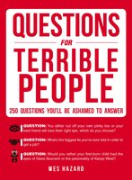 Questions for Terrible People: 250 Questions You'll Be Ashamed to Answer - Wes Hazard