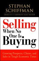 Selling When No One is Buying: Growing Prospects, Clients, and Sales in Tough Economic Times - Stephan Schiffman