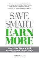 Save Smart, Earn More: The New Rules for Retirement Investing - Dennis Blitz