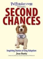 Second Chances: Inspiring Stories of Dog Adoption - Joan Banks,Betsy Saul