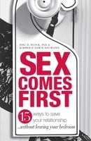 Sex Comes First: 15 Ways to Help Your Relationship – Without Leaving Your Bedroom - Joel D Block, Kimberly Dawn Neumann