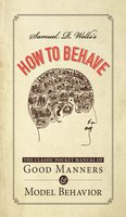 Samuel R. Wells's How to Behave: The Classic Pocket Manual of Good Manners and Model Behavior - Samuel R Wells
