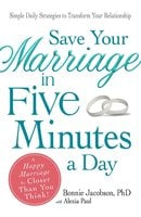 Save Your Marriage in Five Minutes a Day: Daily Practices to Transform Your Relationship - Bonnie Jacobson