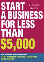 Start a Business for Less Than $5,000 - Richard Walsh