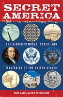 Secret America: The Hidden Symbols, Codes and Mysteries of the United States - Barb Karg,Rick Sutherland
