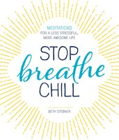 Stop. Breathe. Chill.: Meditations for a Less Stressful, More Awesome Life - Beth Stebner