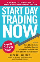 Start Day Trading Now: A Quick and Easy Introduction to Making Money While Managing Your Risk - Michael Sincere
