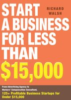 Start a Business for Less Than $15,000 - Richard Walsh